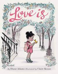 Love Is: (Illustrated Story Book about Caring for Others, Book About Love  for Parents and Children, Rhyming Picture Book): Adams, Diane, Keane,  Claire: 9781452139975: Amazon.com: Books